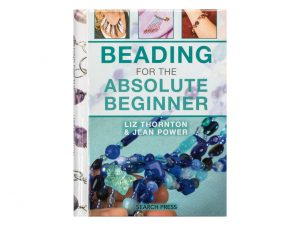 Book Review: Beading for the Absolute Beginner by Liz Thornton and Jean Power