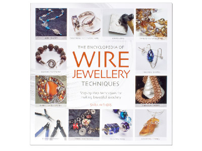 The Encyclopedia Of Wire Jewellery Making Techniques By Sara Withers