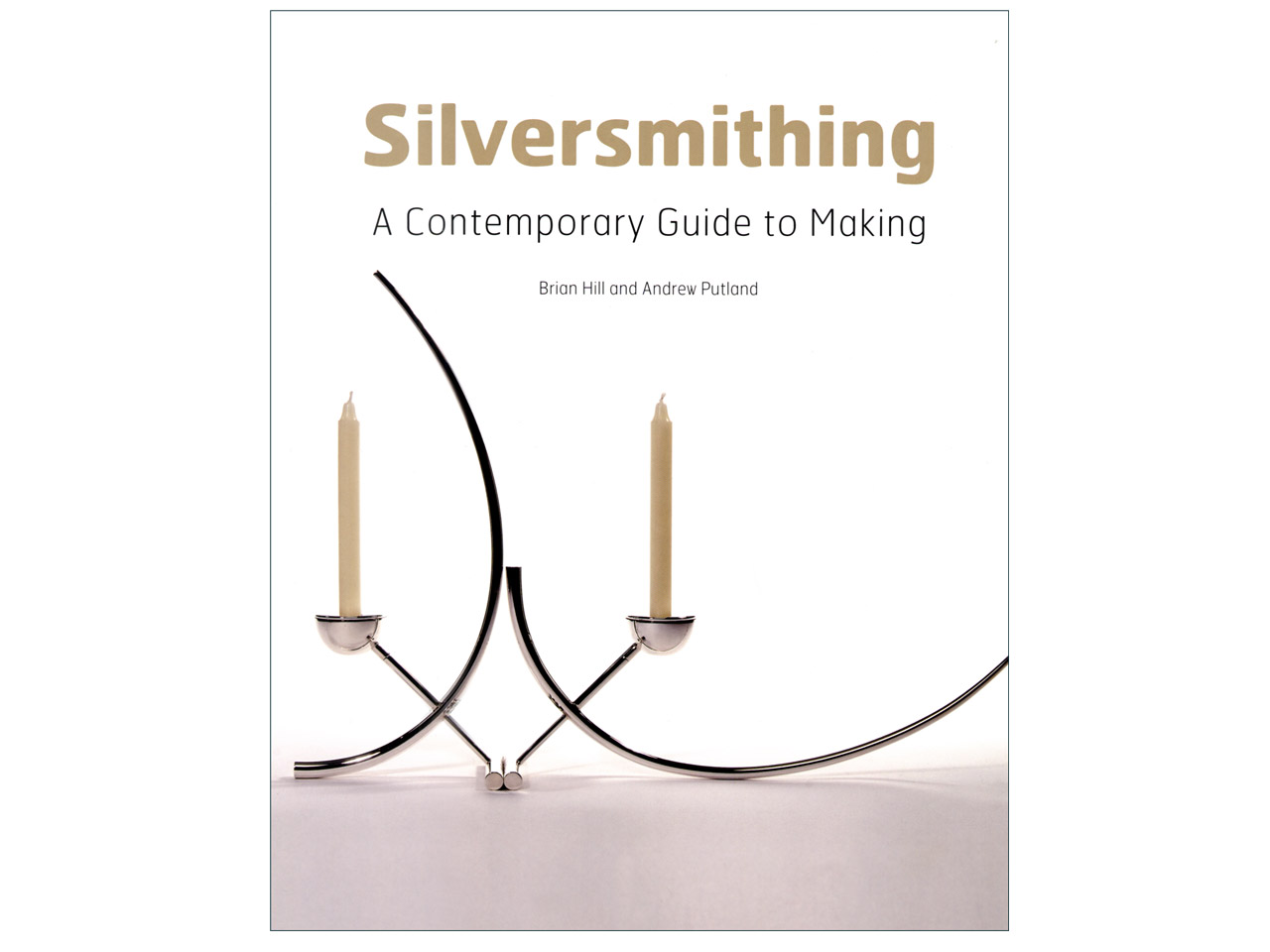 Silversmithing A Contemporary Guide To Making By Brian Hill And Andrew  Putland