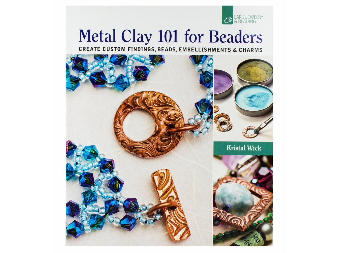 Metal Clay 101 For Beaders By      Kristal Wick
