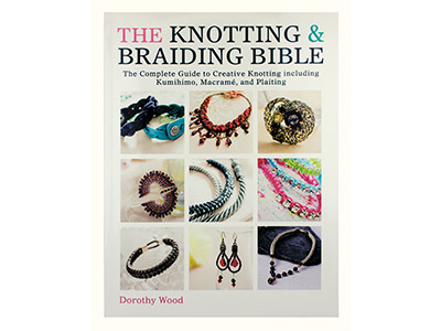 The Knotting And Braiding Bible By Dorothy Wood