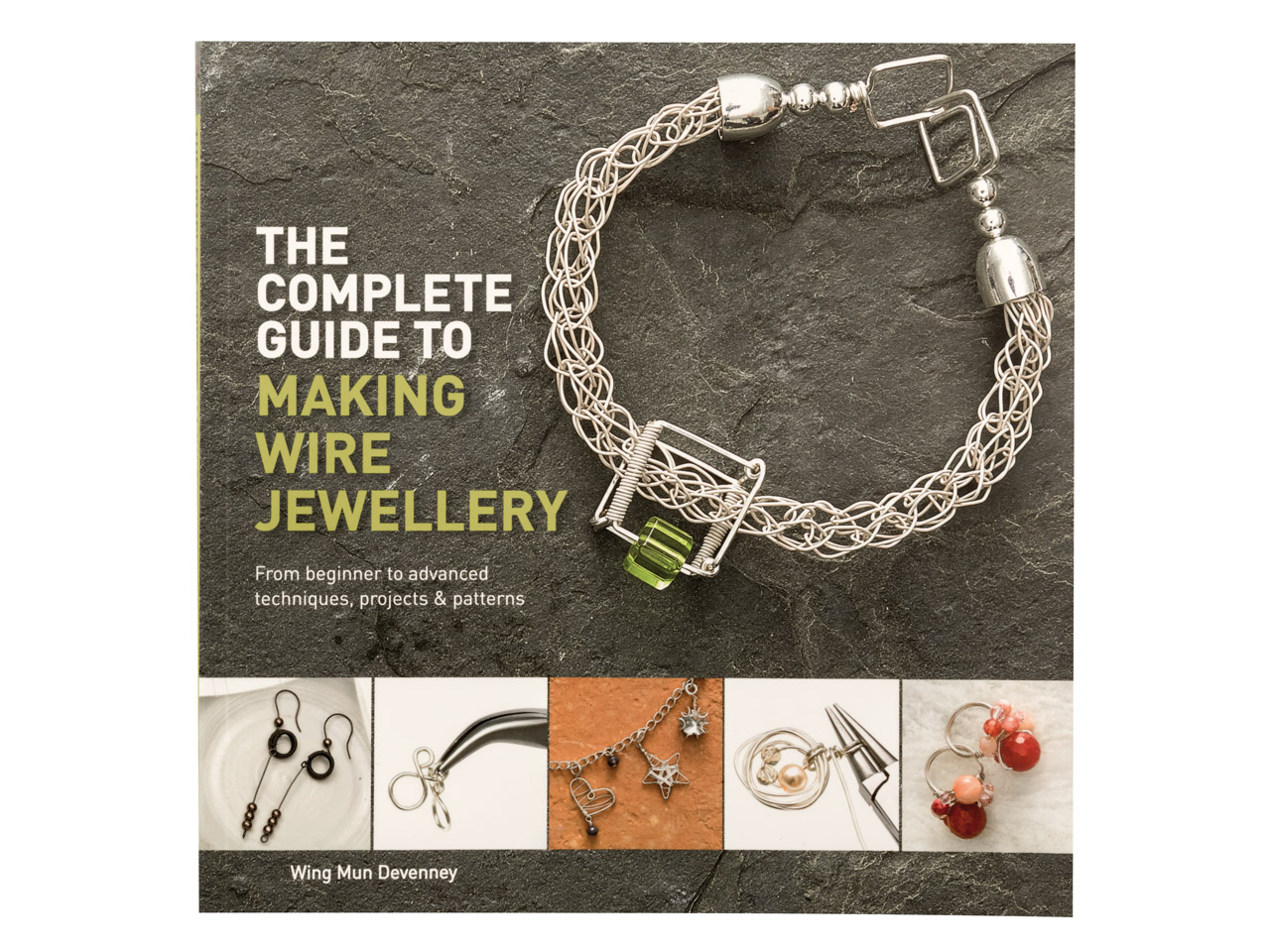 The Complete Guide To Making Wire  Jewellery By Wing Mun Devenney