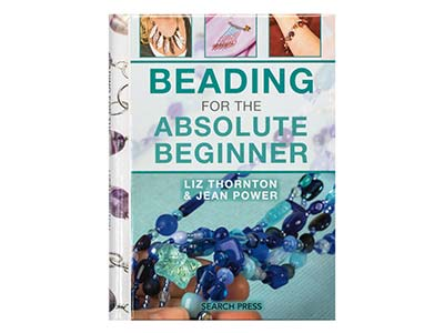 Beading For The Absolute Beginner  By Liz Thornton And Jean Power