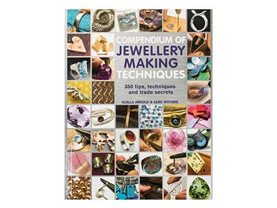 Compendium Of Jewellery Making     Techniques By Xuella Arnold And    Sara Withers