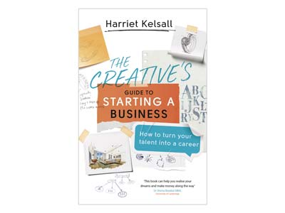 The Creatives Guide To Starting A  Business By Harriet Kelsall