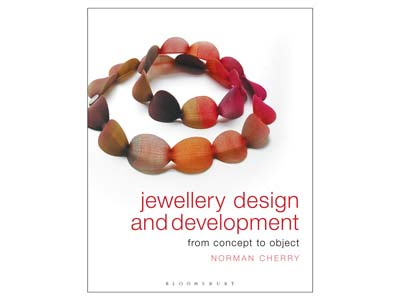 Jewellery Design And Development:  From Concept To Object By Norman   Cherry