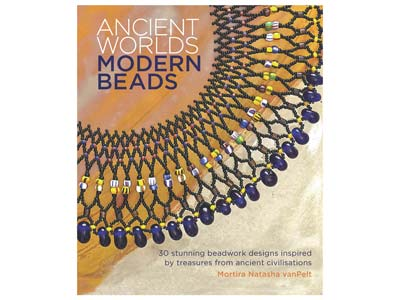 Ancient Worlds, Modern Beads By    Mortira Natasha Van Pelt