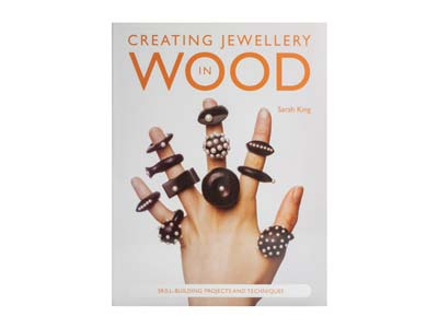 Creating Jewellery In Wood: Skill   Building Projects And Techniques By Sarah King