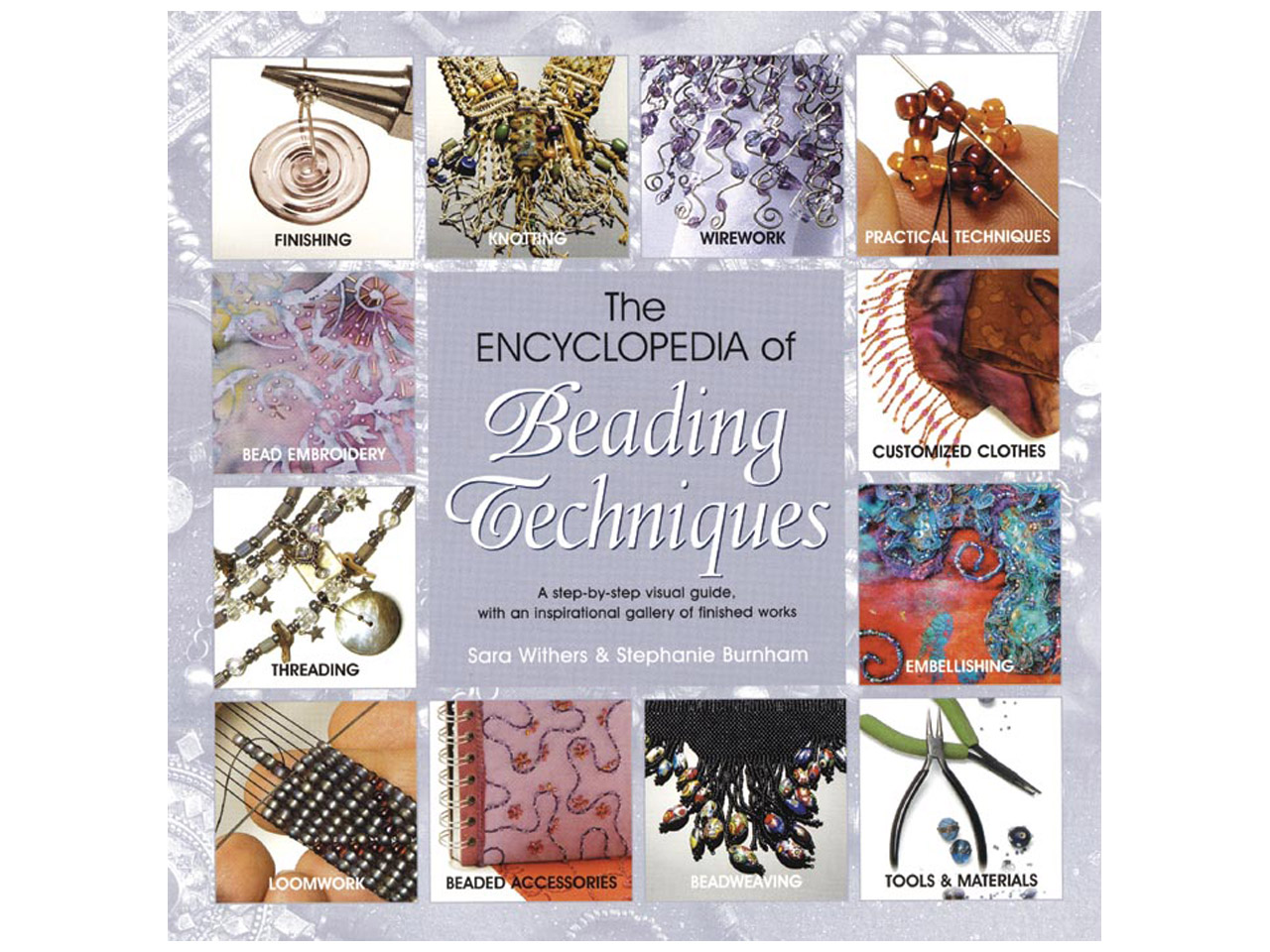 The Encyclopedia Of Beading        Techniques By Sara Withers And     Stephanie Burnham