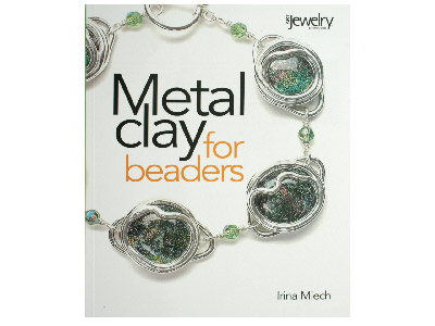 Metal Clay For Beaders By Irina Miech