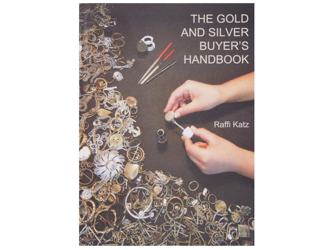 The Gold And Silver Buyers Handbook By Raffi Katz