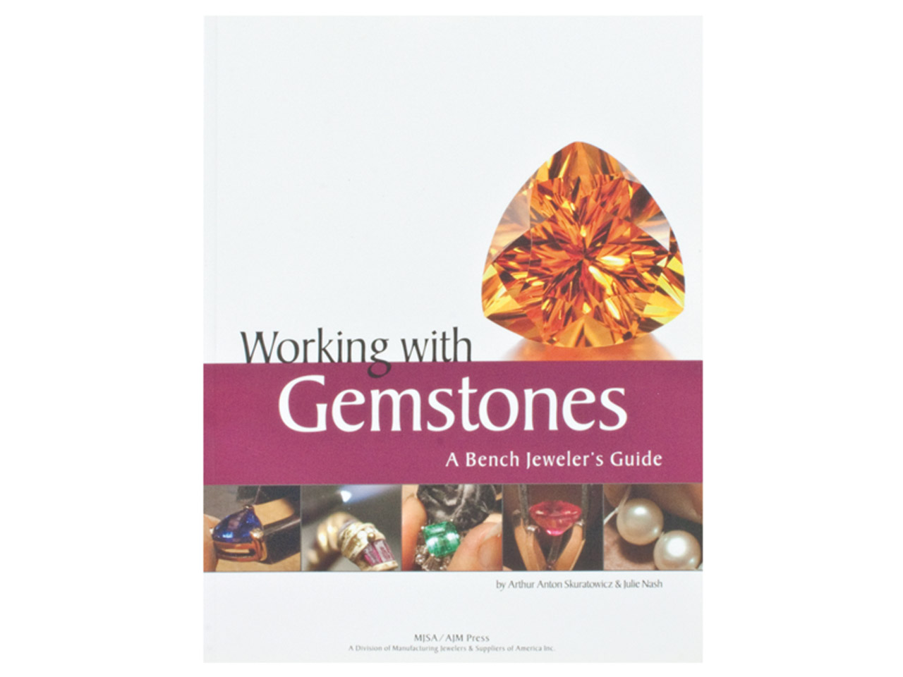 Working With Gemstones, A Bench    Jeweller's Guide By Arthur Anton   Skuratowicz And Julie Nash